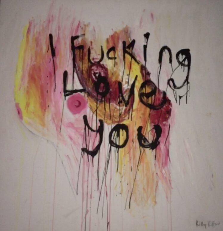 Art, I love You, OnEvolving, Killy Kilford, artist, I fucking love you